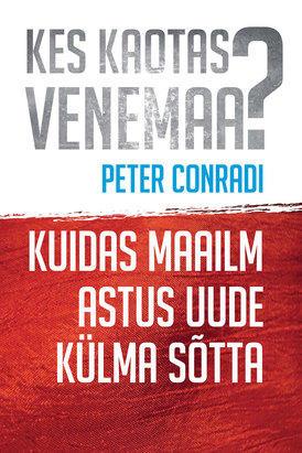 """Peter Conradi """"Kes kaotas Venemaa? Kuidas maailm uude külma sõtta astus"""""""