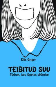 """Eliis Grigor """"Teibitud suu"""""""