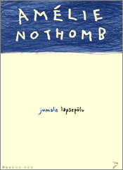 """Amélie Nothomb """"Jumala lapsepõlv"""""""