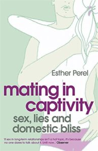 "Esther Perel ""Mating in Captivity: Unlocking Erotic Intelligence"""