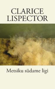 """Clarice Lispector """"Metsiku südame ligi"""""""