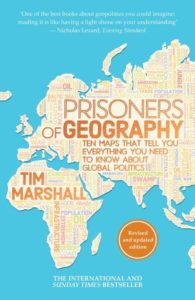 "Tim Marshall ""Prisoners of Geography: Ten Maps That Tell You Everything You Need to Know About Global Politics"""