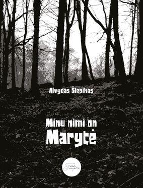 "Alvydas Šlepikas ""Minu nimi on Maryte"""