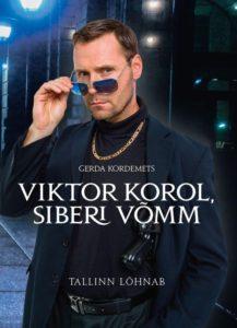 """Gerda Kordemets """"Viktor Korol, Siberi võmm. Tallinn lõhnab"""""""