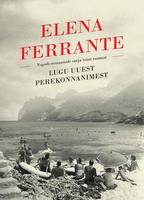 "Elena Ferrante ""Lugu uuest perekonnanimest"""
