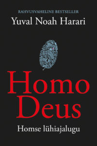 "Yuval Noah Harari ""Homo Deus. Homse lühiajalugu"""