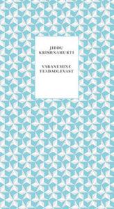 """Jiddu Krishnamurti """"Vabanemine teadaolevast"""""""
