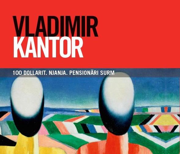 """Vladimir Kantor """"100 dollarit. Njanja. Pensionäri surm"""""""