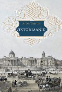 "A. N. Wilson ""Viktoriaanid"""