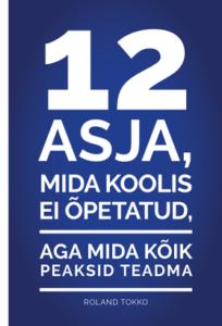 """Roland Tokko """"12 asja, mida sulle koolis ei õpetatud, aga mida peaksid teadma"""""""