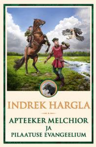 """Indrek Hargla """"Apteeker Melchior ja Pilaatuse evangeelium"""""""