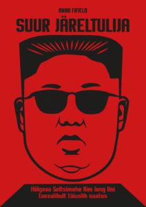 """Anna Fifieldi """"Suur järeltulija. Hiilgava Seltsimehe Kim Jong taevalikult täiuslik saatus"""""""