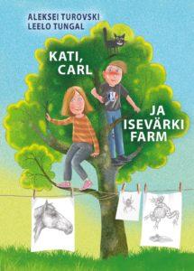 """Leelo Tungal, Aleksei Turovski """"Kati, Carl ja isevärki farm"""""""