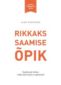 """Jaak Roosaare """"Rikkaks saamise õpik"""""""