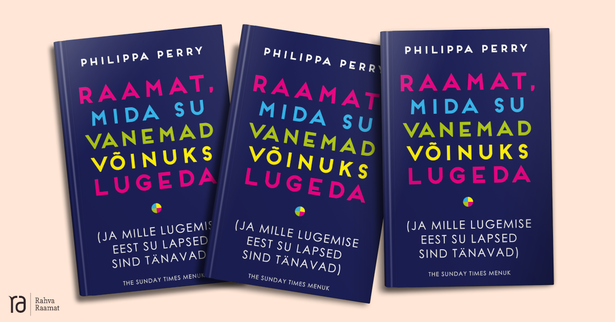 """Philippa Perry """"Raamat, mida su vanemad võinuks lugeda (ja mille lugemise eest su lapsed sind tänavad)"""""""
