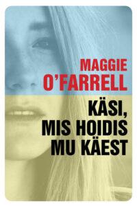 """Maggie O'Farrell """"Käsi, mis hoidis mu käest"""""""