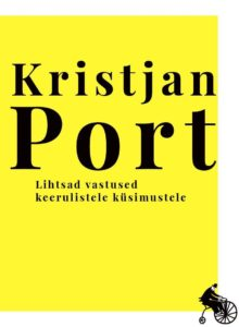 """Kristjan Port """"Lihtsad vastused keerulistele küsimustele"""""""