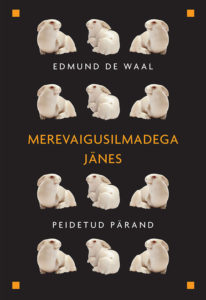 """Edmund de Waal """"Merevaigusilmadega jänes. Peidetud pärand"""""""
