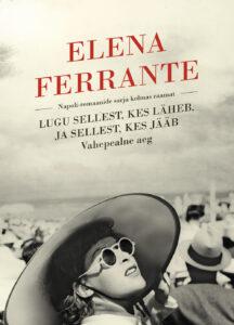 """Elena Ferrante """"Lugu sellest, kes läheb, ja sellest, kes jääb"""""""