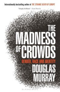 "Douglas Murray ""The Madness of Crowds"""