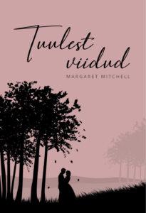 """Margaret Mitchell """"Tuulest viidud"""""""